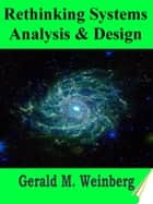 Rethinking Systems Analysis and Design ebook by Gerald M. Weinberg