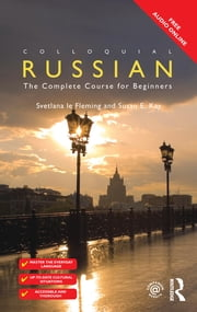 Colloquial Russian - The Complete Course For Beginners ebook by Svetlana le Fleming,Susan E. Kay