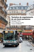 Tentativa de esgotamento de um local parisiense ebook by Georges Perec