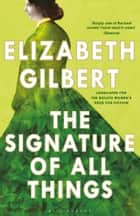 The Signature of All Things ebook by Elizabeth Gilbert