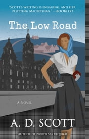 The Low Road - A Novel ebook by A. D. Scott