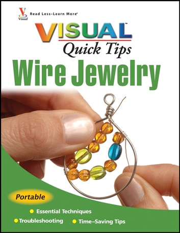 Wire Jewelry VISUAL Quick Tips ebook by Chris Franchetti Michaels