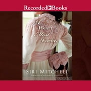 A Heart Most Worthy audiobook by Siri Mitchell