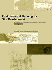 Environmental Planning for Site Development - A Manual for Sustainable Local Planning and Design ebook by Anne Beer,Cathy Higgins