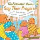 The Berenstain Bears Say Their Prayers ebook by Jan & Mike Berenstain