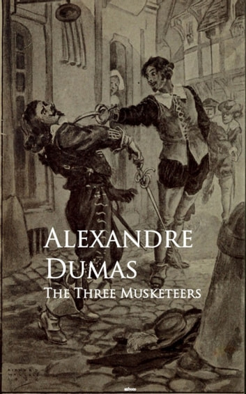 The Three Musketeers - Bestsellers and famous Books eBook by Alexandre Dumas