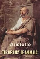 The History of Animals ebook by Aristotle