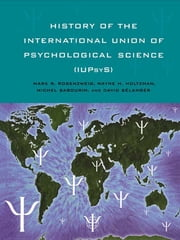 History of the International Union of Psychological Science (IUPsyS) ebook by Mark R. Rosenzweig,Wayne H. Holtzman,Michel Sabourin,David Belanger