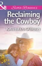 Reclaiming the Cowboy (Mills & Boon Superromance) (The Sisters of Bell River Ranch, Book 5) ebook by Kathleen O'Brien