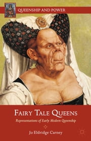 Fairy Tale Queens - Representations of Early Modern Queenship ebook by J. Carney
