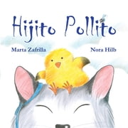 Hijito pollito (Little Chick and Mommy Cat) ebooks by Marta Zafrilla, Nora Hilb