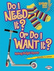 Do I Need It? Or Do I Want It? - Making Budget Choices ebook by Jennifer S. Larson