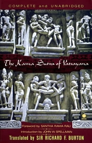 The Kama Sutra of Vatsayana - The Classic Hindu Treatise on Love and Social Conduct ebook by Santha Rama Rau,John W. Spellman,Richard Francis Burton,Vatsayana