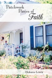 Patchwork Pieces of Faith ebook by Dolores Lewis