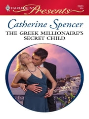 The Greek Millionaire's Secret Child ebook by Catherine Spencer