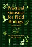 Practical Statistics for Field Biology ebook by Jim Fowler,Lou Cohen,Phil Jarvis