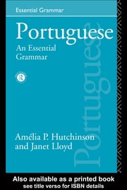 Portuguese: An Essential Grammar ebook by Hutchinson, Amelia P.