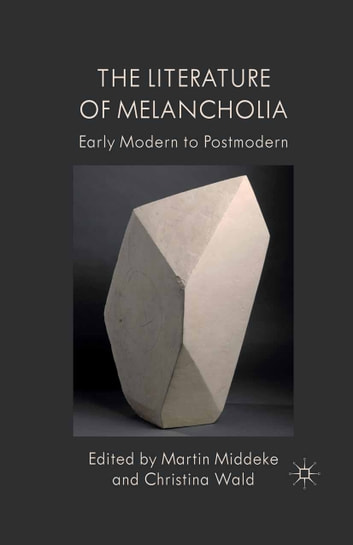 The Literature of Melancholia - Early Modern to Postmodern ebook by