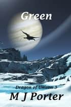 Green (The Dragon of Unison Book 3) ebook by M J Porter