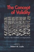 The Concept of Validity - Revisions, New Directions and Applications ebook by Robert W. Lissitz