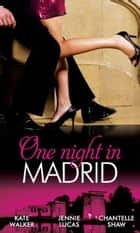 One Night in Madrid: Spanish Billionaire, Innocent Wife / The Spaniard's Defiant Virgin / The Spanish Duke's Virgin Bride (Mills & Boon M&B) ebook by Kate Walker, Jennie Lucas, Chantelle Shaw