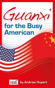 Guanxi for the Busy American ebook by Andrew Hupert