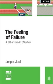 The Feeling of Failure - A BIT of The Art of Failure ebook by Jesper Juul