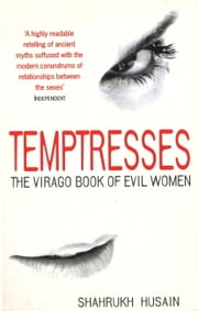 Temptresses - The Virago Book of Evil Women ebook by Shahrukh Husain,Shahrukh Husain