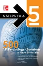 5 Steps to a 5 500 AP Psychology Questions to Know by Test Day ebook by Lauren Williams, Thomas A. editor - Evangelist