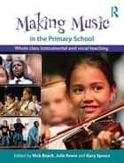 Making Music in the Primary School ebook by Nick Beach,Julie Evans,Gary Spruce