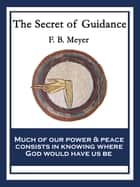 The Secret of Guidance - With linked Table of Contents ebook by F. B. Meyer