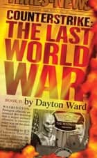 Counterstrike: The Last World War, Book 2 ebook by Dayton Ward