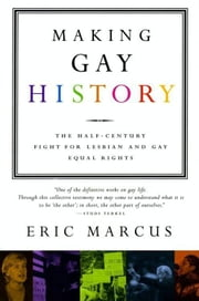 Making Gay History - The Half-Century Fight for Lesbian and Gay Equal Rights ebook by Eric Marcus