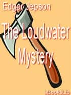 The Loudwater Mystery ebook by Edgar Jepson
