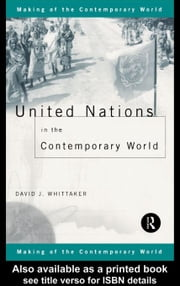 United Nations in the Contemporary World ebook by Whittaker, David J.