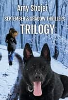 September and Shadow Thrillers Trilogy ebook by Amy Shojai