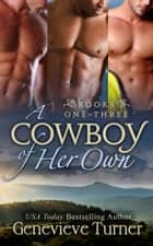 A Cowboy of Her Own: Books 1-3 ebook by Genevieve Turner