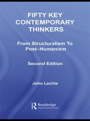Fifty Key Contemporary Thinkers - From Structuralism to Post-Humanism ebook by John Lechte