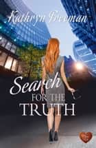 Search for the Truth (Choc Lit) ebook by Kathryn Freeman