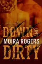 Down & Dirty Series Bundle ebook by Moira Rogers