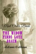 Mail Order Bride: The Widow Finds Love Again ebook by