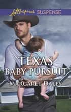 Texas Baby Pursuit (Mills & Boon Love Inspired Suspense) (Lone Star Justice, Book 4) ebook by Margaret Daley