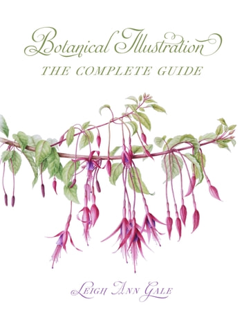 Botanical Illustration - The Complete Guide ebook by Leigh Ann Gale