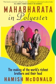 Mahabharata in Polyester: The Making of the World's Richest Brothers and Their Feud ebook by McDonald, Hamish