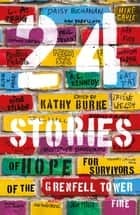 24 Stories - of Hope for Survivors of the Grenfell Tower Fire ebook by Kathy Burke, Irvine Welsh, A.L. Kennedy,...