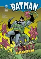 Batman: Poison Ivy's Deadly Garden ebook by Blake  A. Hoena