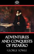 Adventures and Conquests of Pizarro ebook by George Towle