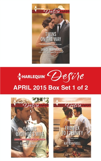 Harlequin Desire April 2015 - Box Set 1 of 2 - Twins on the Way\For His Brother's Wife\From Ex to Eternity ebook by Janice Maynard,Kathie DeNosky,Kat Cantrell