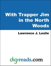 With Trapper Jim in the North Woods ebook by Leslie, Lawrence J.