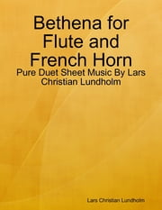 Bethena for Flute and French Horn - Pure Duet Sheet Music By Lars Christian Lundholm ebook by Lars Christian Lundholm